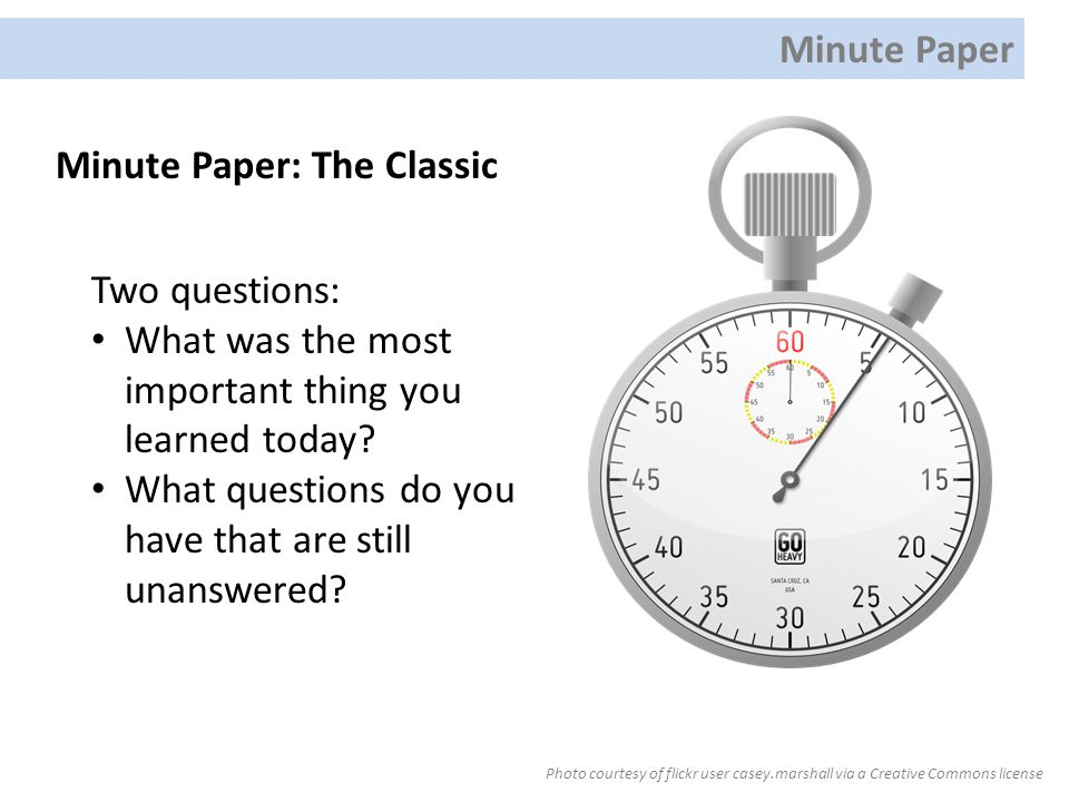 Minute Paper: The Classic Photo courtesy of flickr user casey.marshall via a Creative Commons license Two questions: What was the most important thing you learned today.
