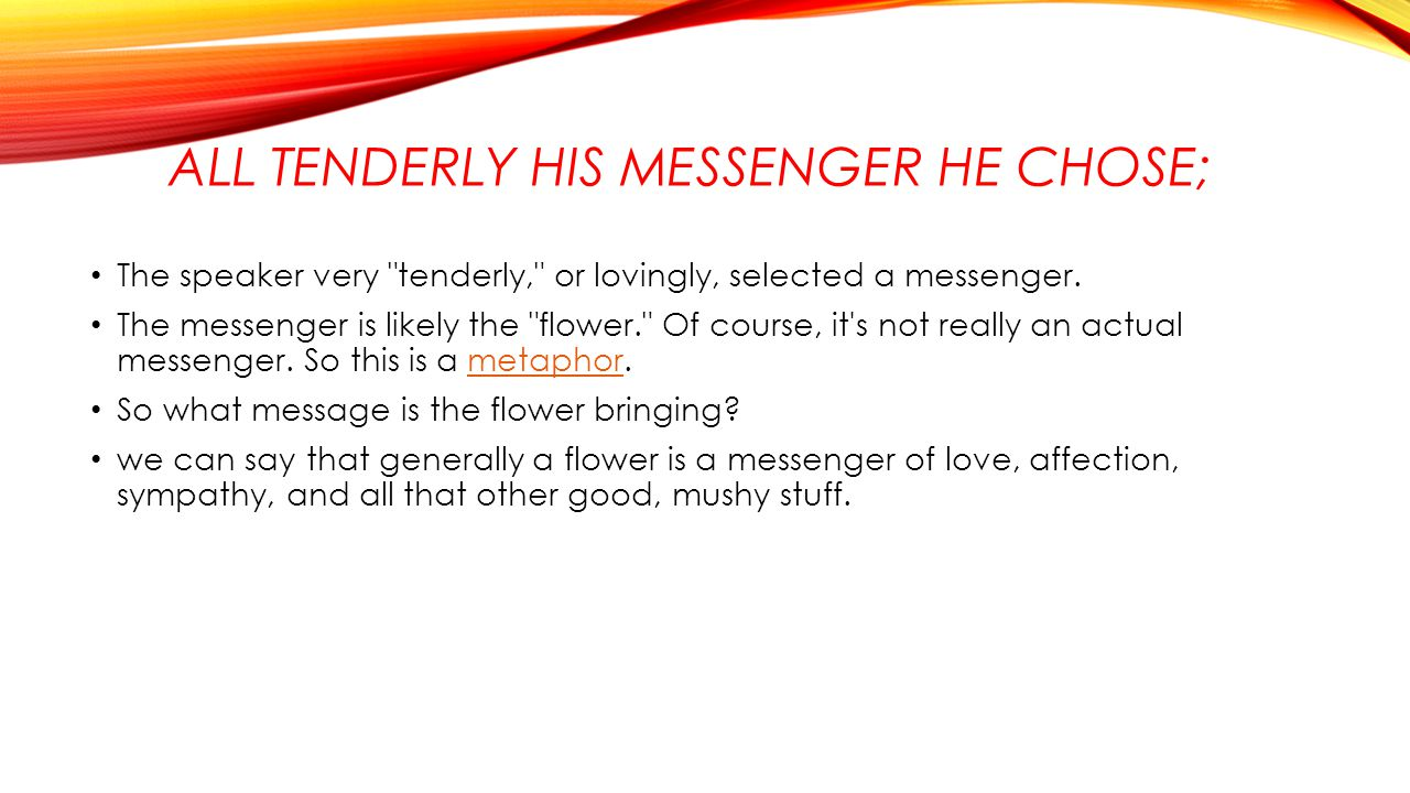 ALL TENDERLY HIS MESSENGER HE CHOSE; The speaker very