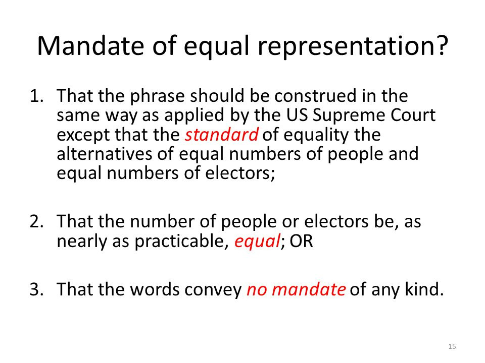 Mandate of equal representation? 1.That the phrase should be construed in the same way as applied by the US Supreme Court except that the standard of