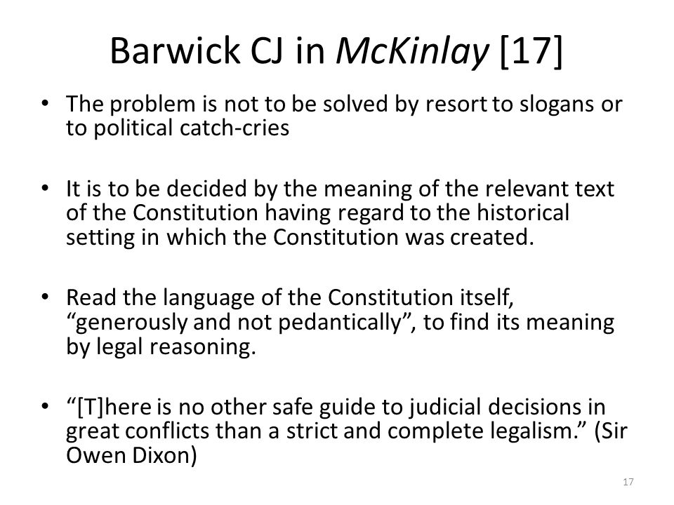 Barwick CJ in McKinlay [17] The problem is not to be solved by resort to slogans or to political catch-cries It is to be decided by the meaning of the