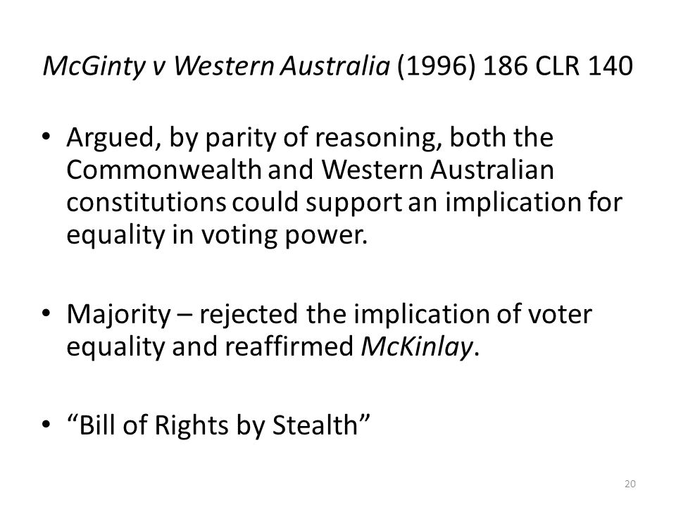 McGinty v Western Australia (1996) 186 CLR 140 Argued, by parity of reasoning, both the Commonwealth and Western Australian constitutions could suppor