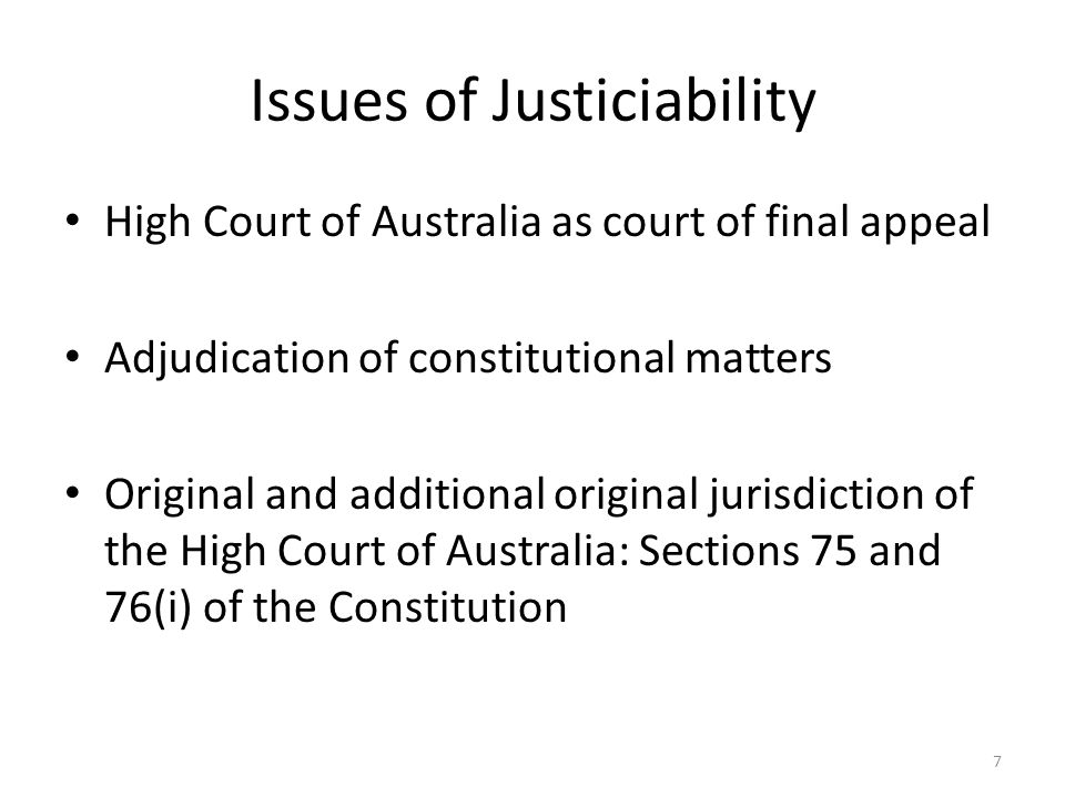 Issues of Justiciability High Court of Australia as court of final appeal Adjudication of constitutional matters Original and additional original juri