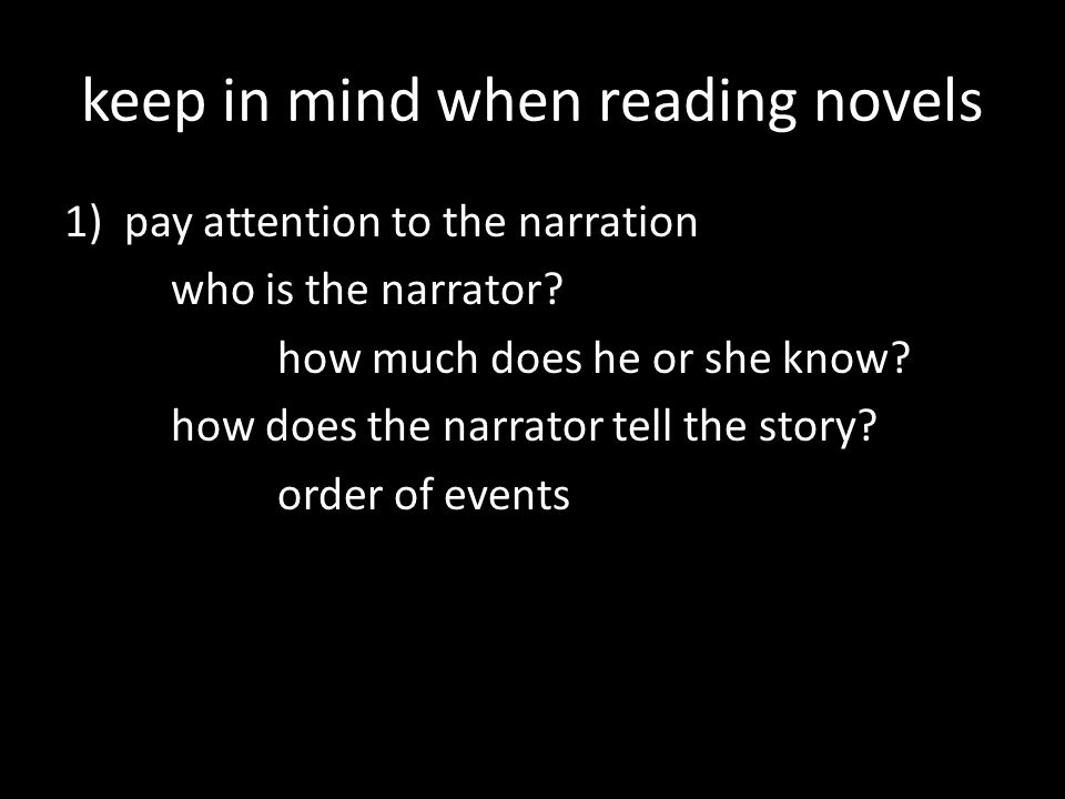 keep in mind when reading novels 1)pay attention to the narration (diegesis) who is the narrator.