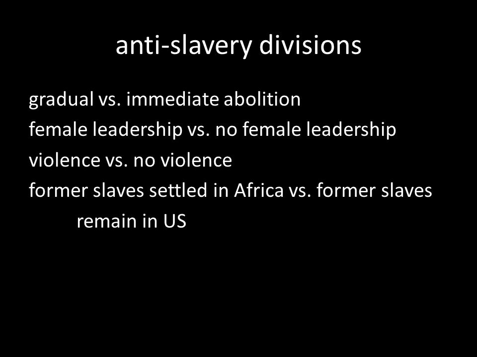 anti-slavery divisions gradual vs. immediate abolition female leadership vs.