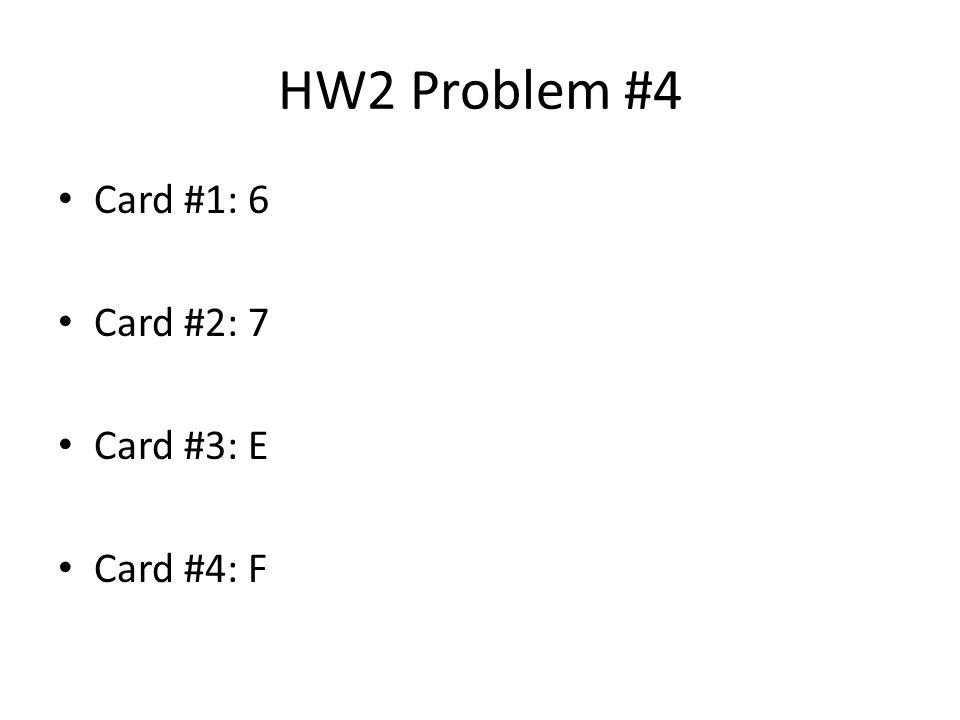 HW2 Problem #4 Card #1: 6 Card #2: 7 Card #3: E Card #4: F