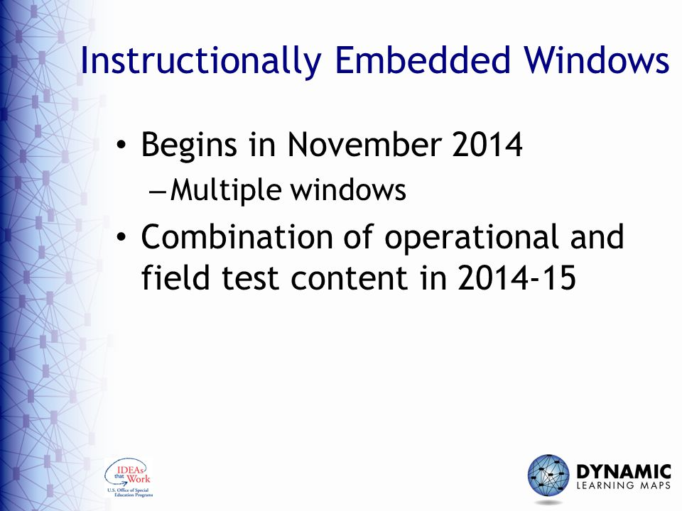 Instructionally Embedded Windows Begins in November 2014 – Multiple windows Combination of operational and field test content in 2014-15