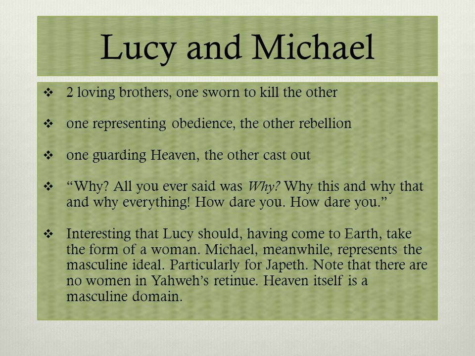 Lucy and Michael  2 loving brothers, one sworn to kill the other  one representing obedience, the other rebellion  one guarding Heaven, the other c