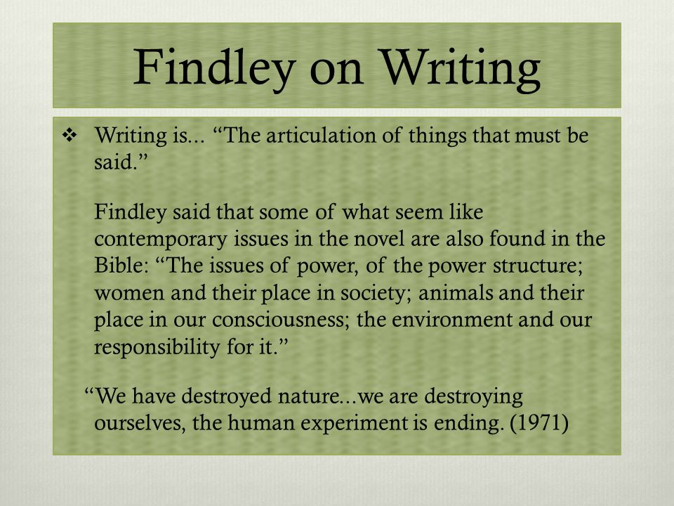 Findley on Writing  Writing is...