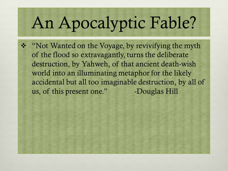 "An Apocalyptic Fable?  ""Not Wanted on the Voyage, by revivifying the myth of the flood so extravagantly, turns the deliberate destruction, by Yahweh,"