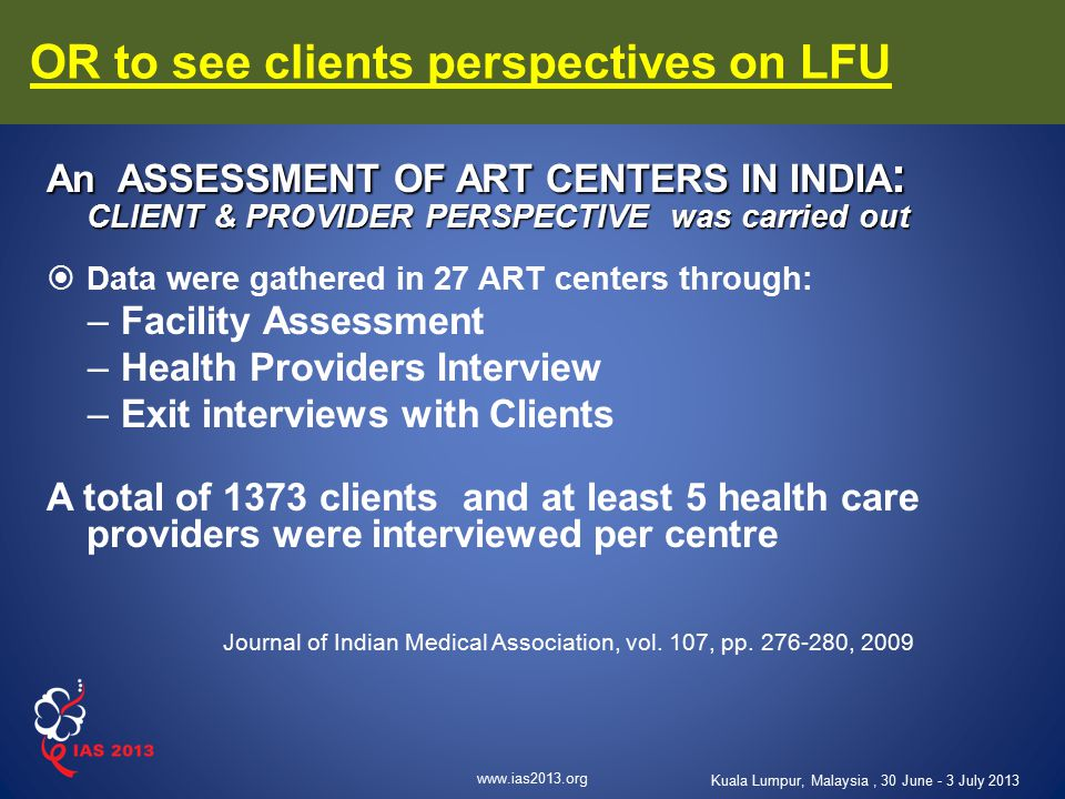 www.ias2013.org Kuala Lumpur, Malaysia, 30 June - 3 July 2013 OR to see clients perspectives on LFU An ASSESSMENT OF ART CENTERS IN INDIA : CLIENT & P