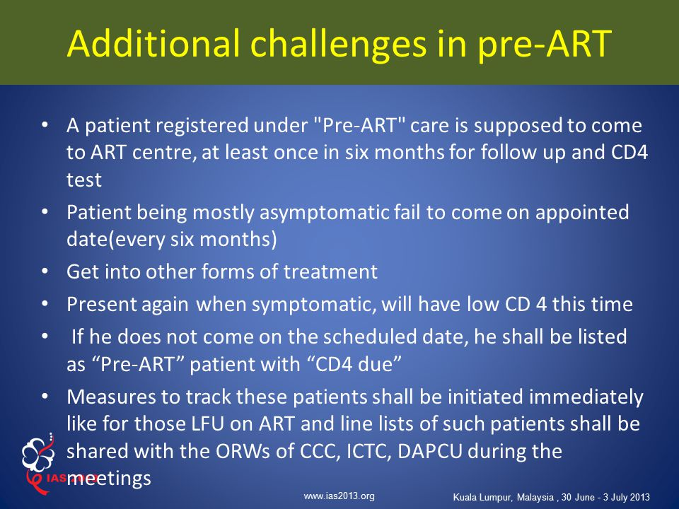 www.ias2013.org Kuala Lumpur, Malaysia, 30 June - 3 July 2013 Additional challenges in pre-ART A patient registered under