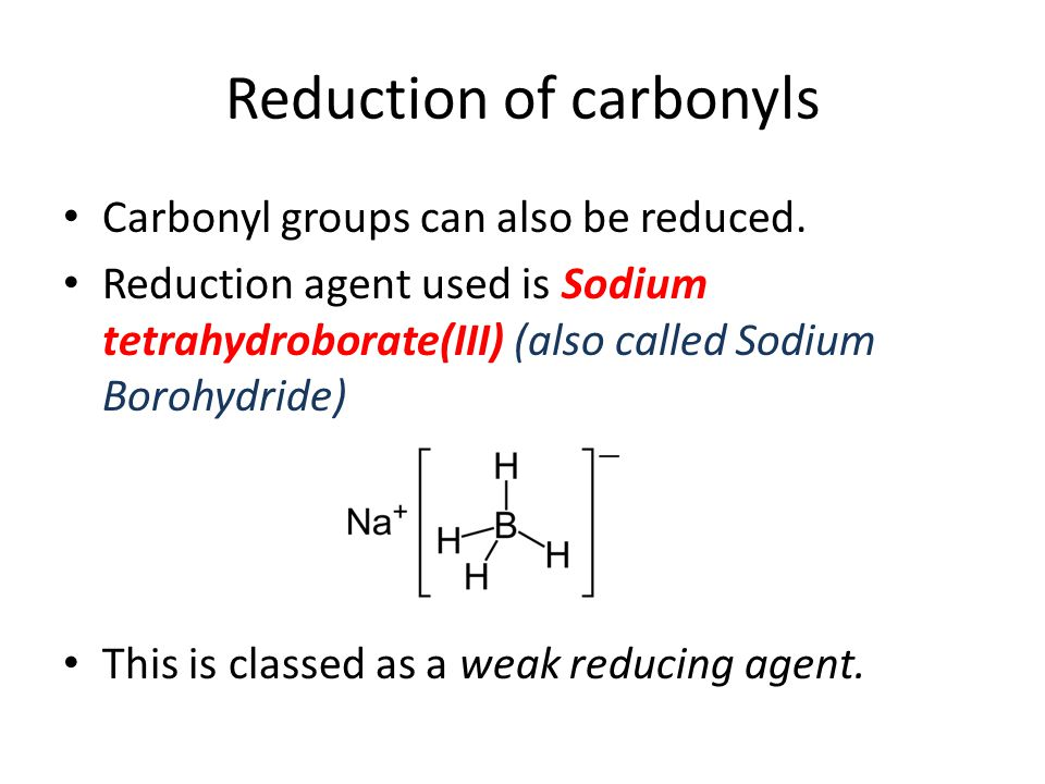 Reduction of carbonyls Propanal is reduced to a primary alcohol by sodium borohydride.