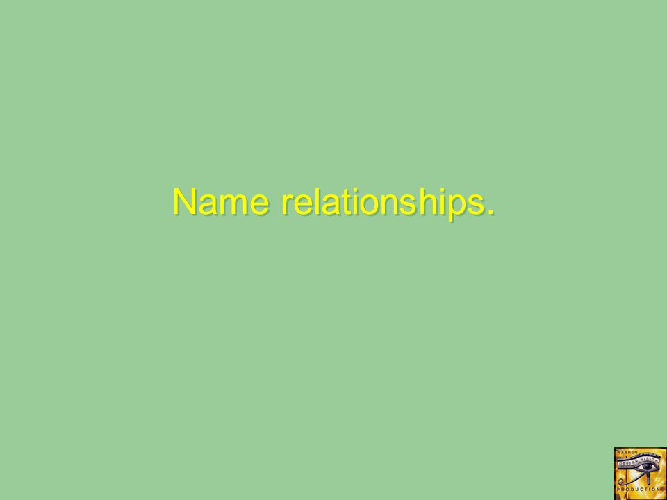 Name relationships.