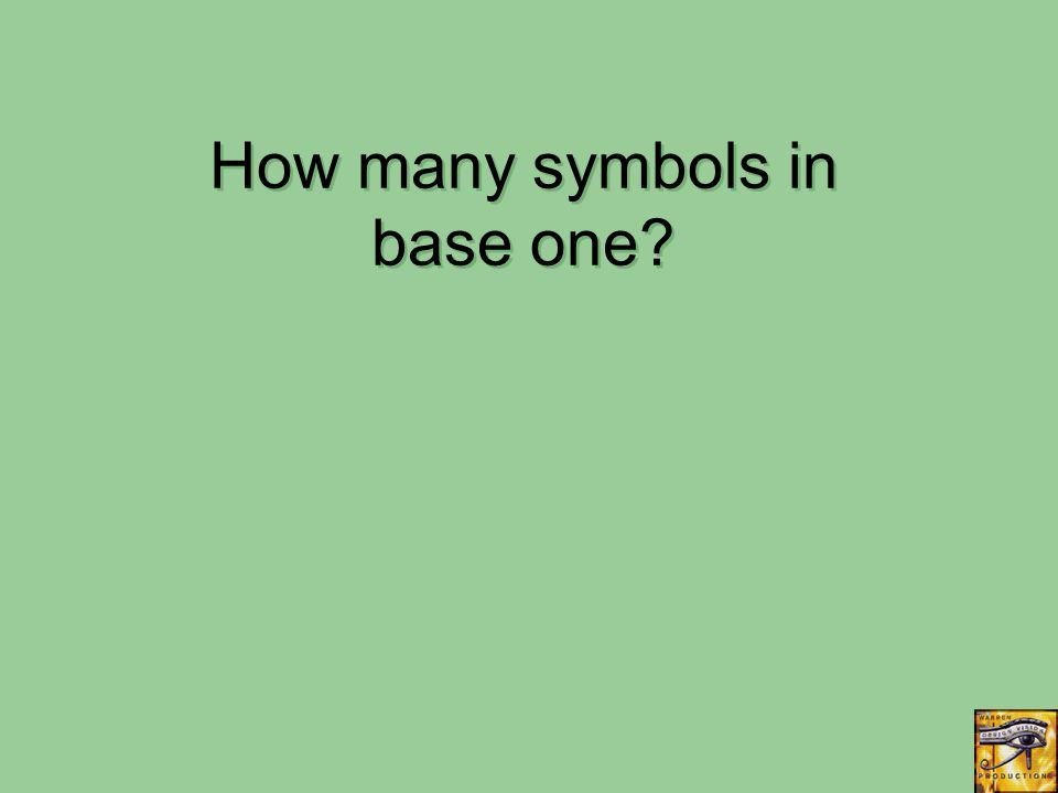 How many symbols in base one?