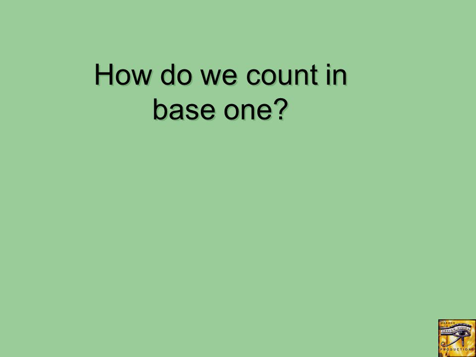 How do we count in base one?