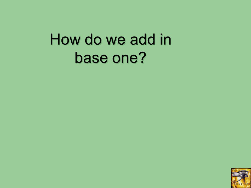 How do we add in base one?