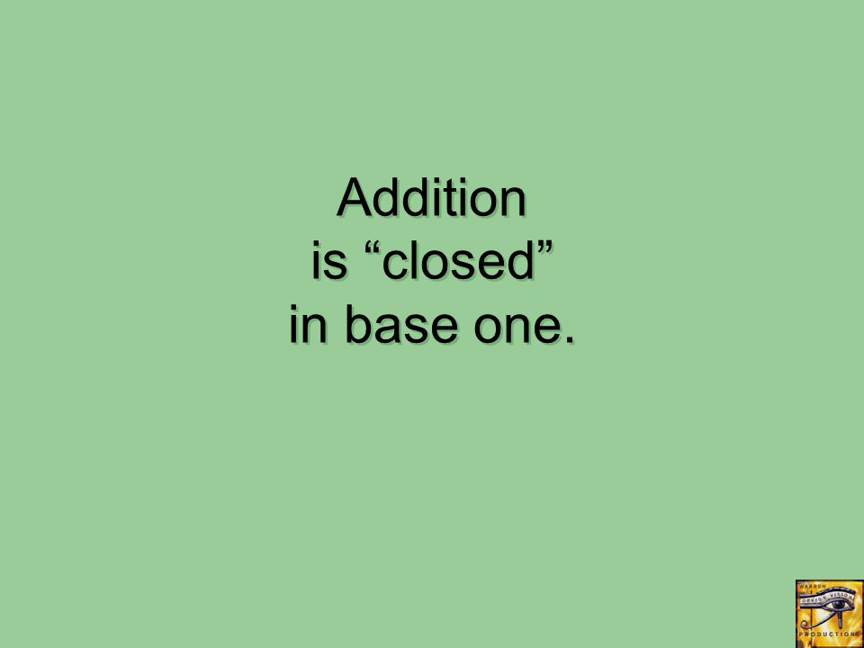 Addition is closed in base one.