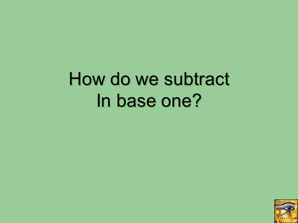 How do we subtract In base one?