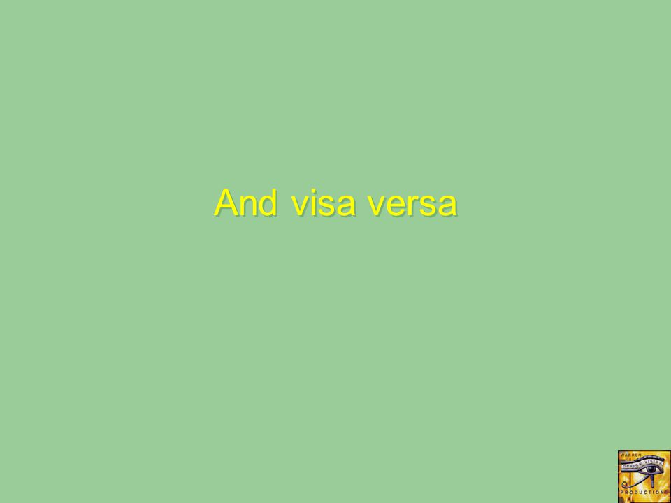 And visa versa