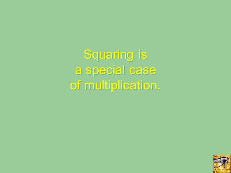 Squaring is a special case of multiplication.