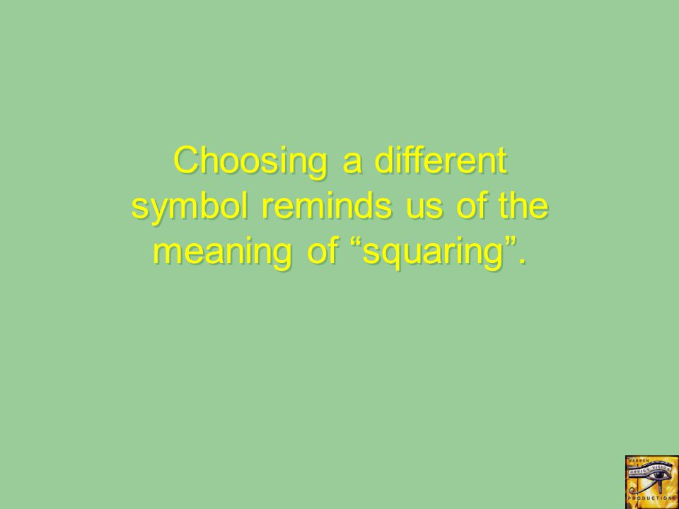 Choosing a different symbol reminds us of the meaning of squaring .