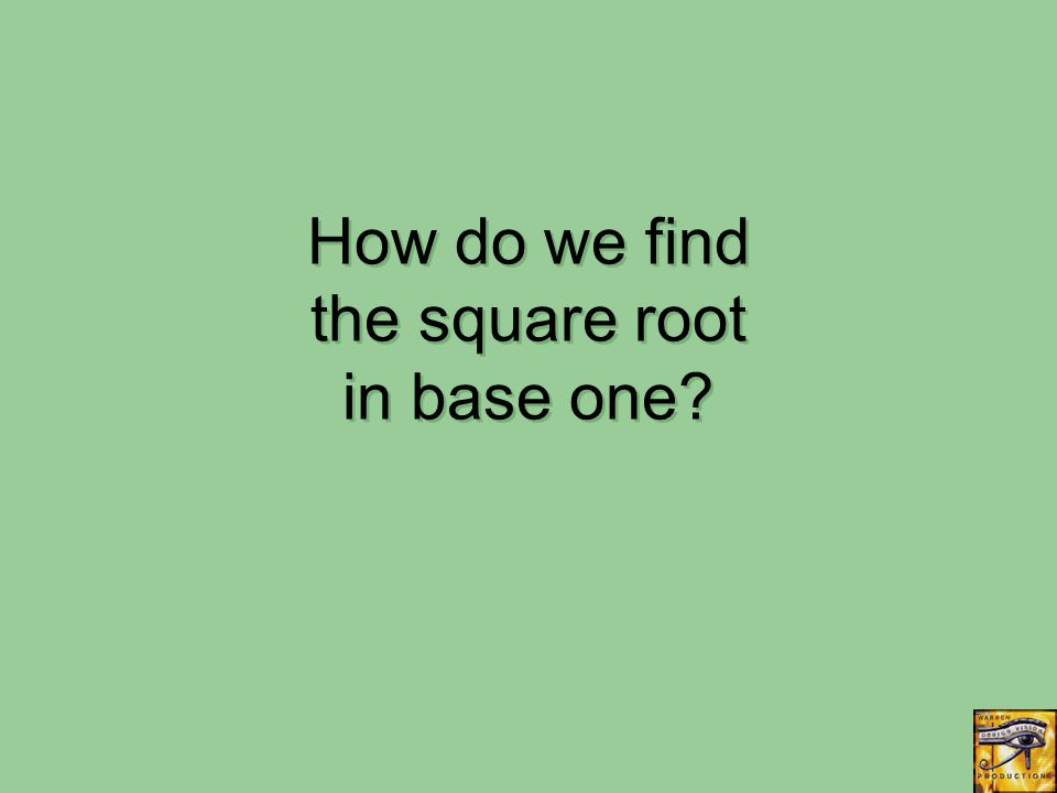How do we find the square root in base one?
