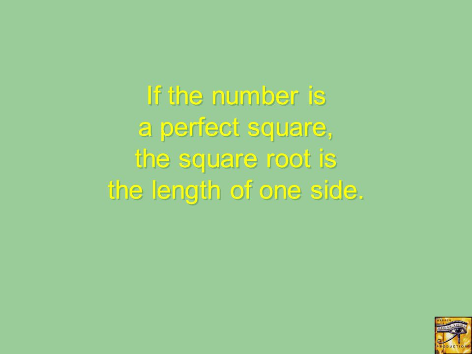 If the number is a perfect square, the square root is the length of one side.