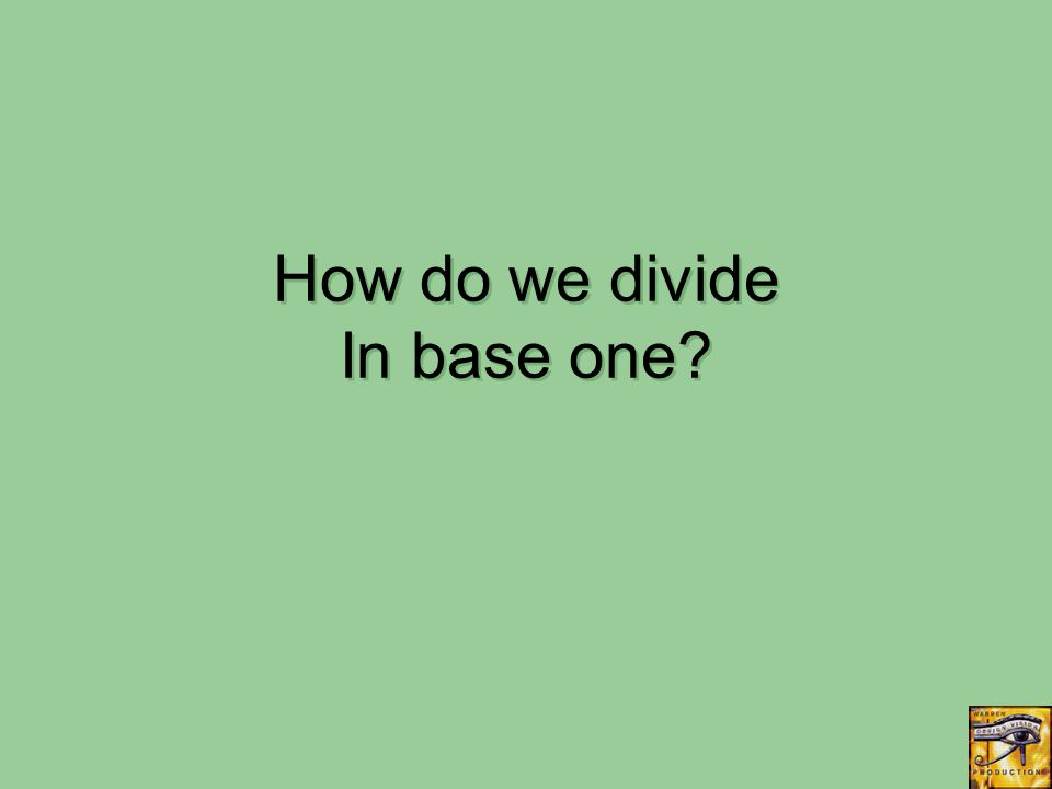 How do we divide In base one?