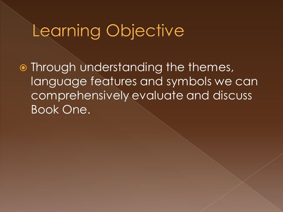  Through understanding the themes, language features and symbols we can comprehensively evaluate and discuss Book One.
