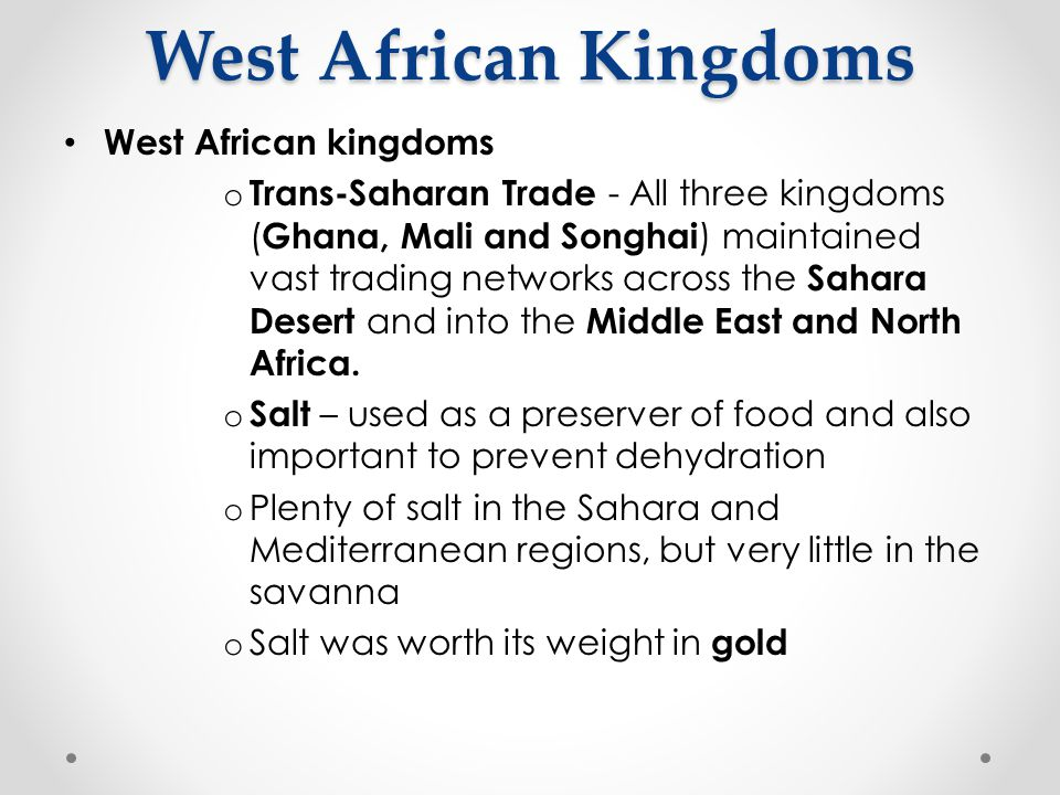 West African Kingdoms West African kingdoms o Trans-Saharan Trade - All three kingdoms ( Ghana, Mali and Songhai ) maintained vast trading networks ac