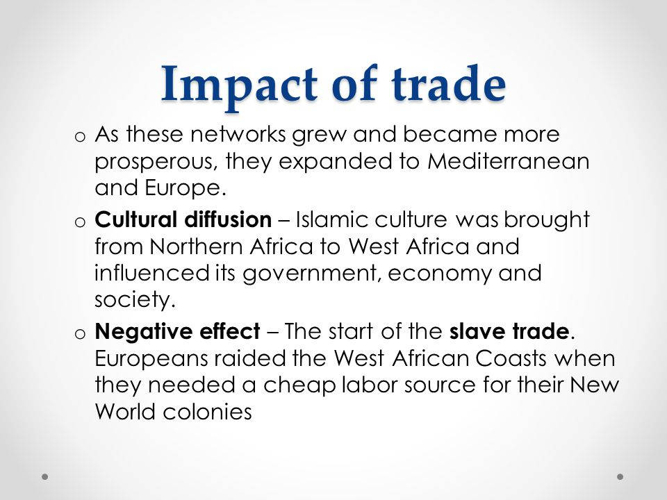 Impact of trade o As these networks grew and became more prosperous, they expanded to Mediterranean and Europe. o Cultural diffusion – Islamic culture