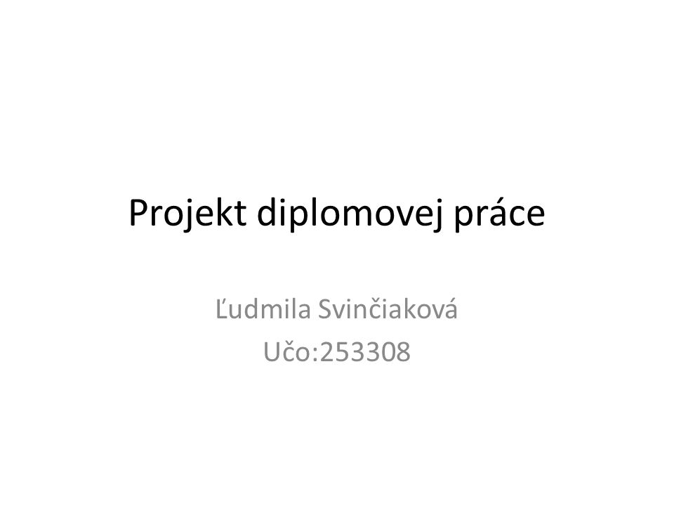 Projekt diplomovej práce Ľudmila Svinčiaková Učo:253308