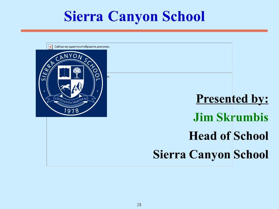 Presented by: Jim Skrumbis Head of School Sierra Canyon School 28