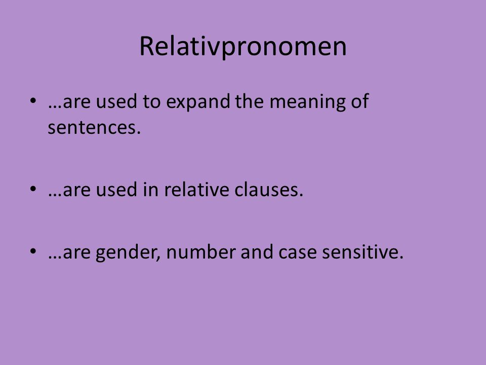 Relativpronomen …are used to expand the meaning of sentences.