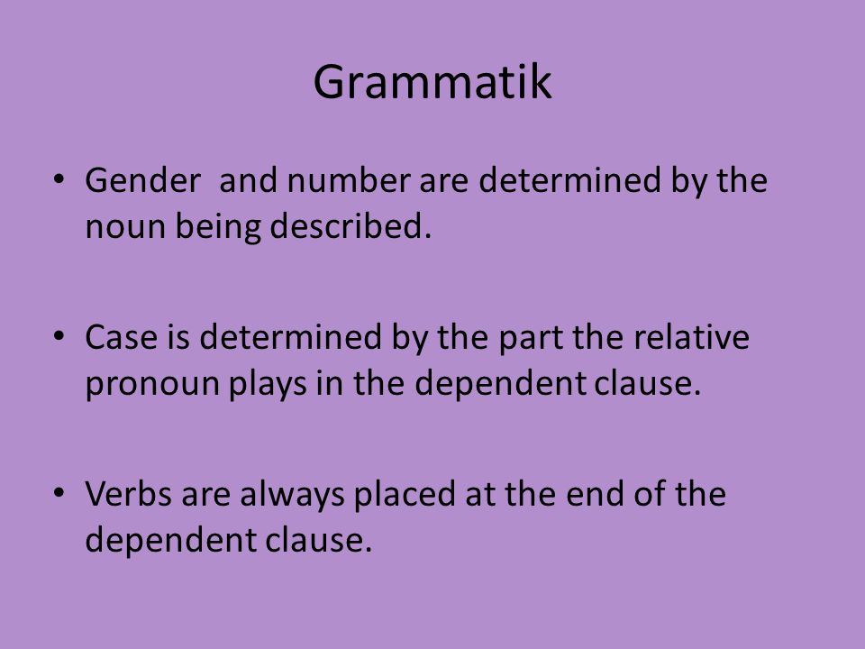 Grammatik Gender and number are determined by the noun being described.