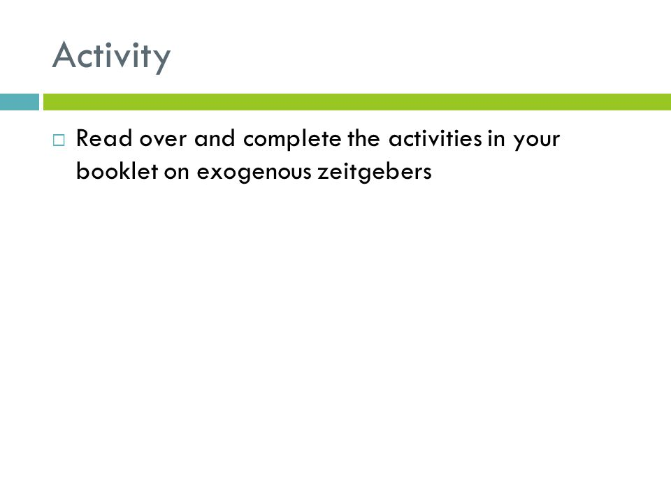 Activity  Read over and complete the activities in your booklet on exogenous zeitgebers