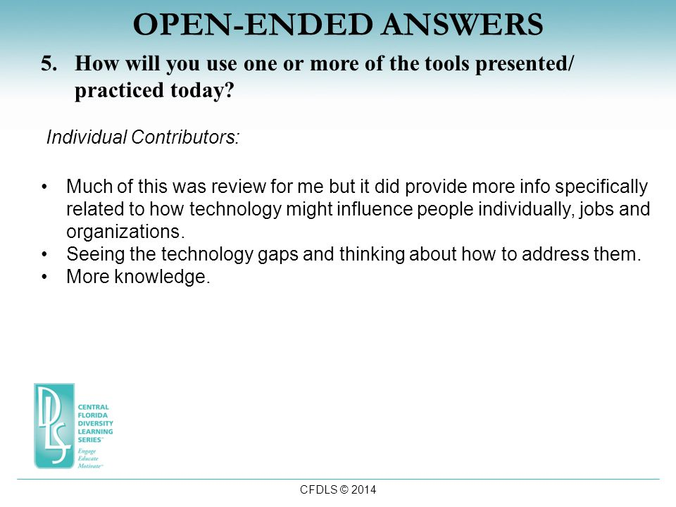 CFDLS © 2014 OPEN-ENDED ANSWERS 5.How will you use one or more of the tools presented/ practiced today.