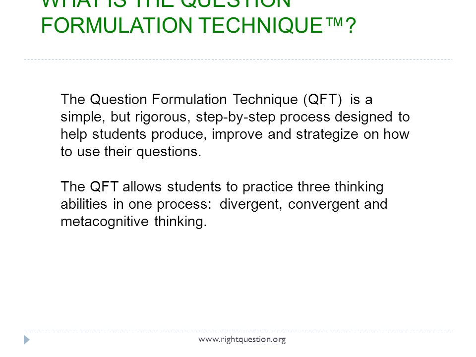 Students can use their questions for many purposes, including the following:  Conduct Research  Reports  Conduct Experiments  Independent Projects  Write Papers/Essays  Group and Individual Projects  Socratic Seminars/Debates  Prepare for Presentations/Interviews USING STUDENT QUESTIONS www.rightquestion.org