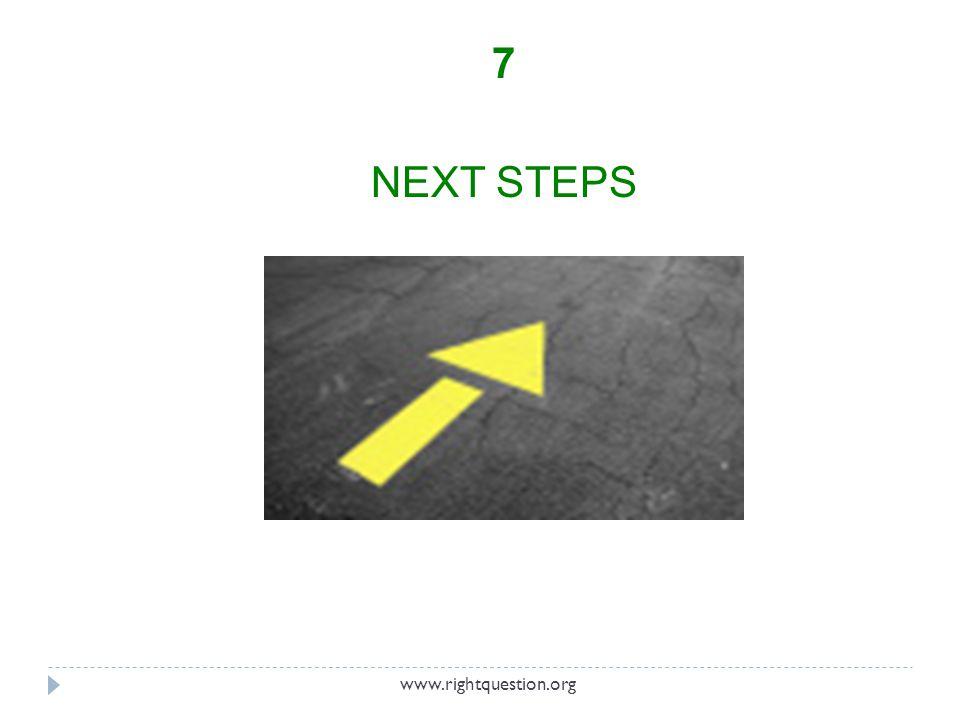 7 NEXT STEPS www.rightquestion.org