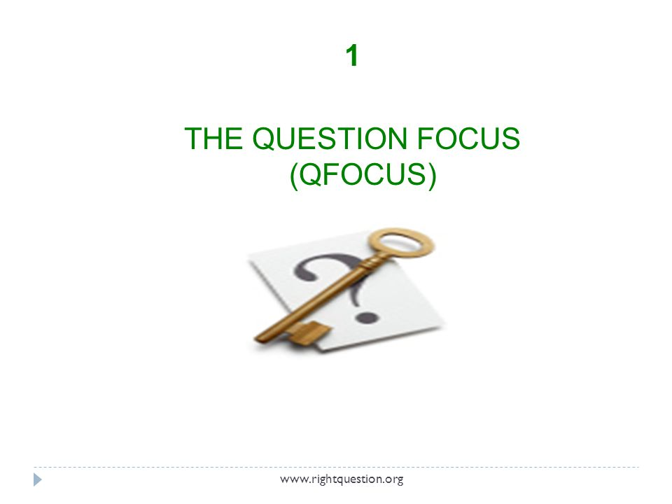THE QUESTION FOCUS (Q-FOCUS) A simple statement, a visual or aural aid to help students generate questions.