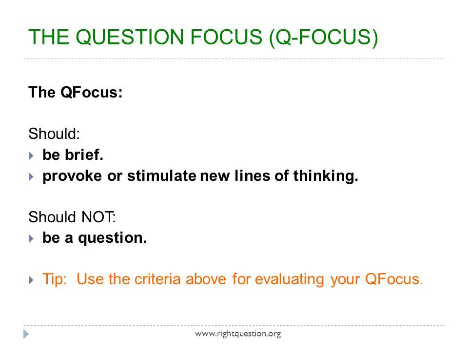 THE QUESTION FOCUS (Q-FOCUS) To design your QFocus: 1.