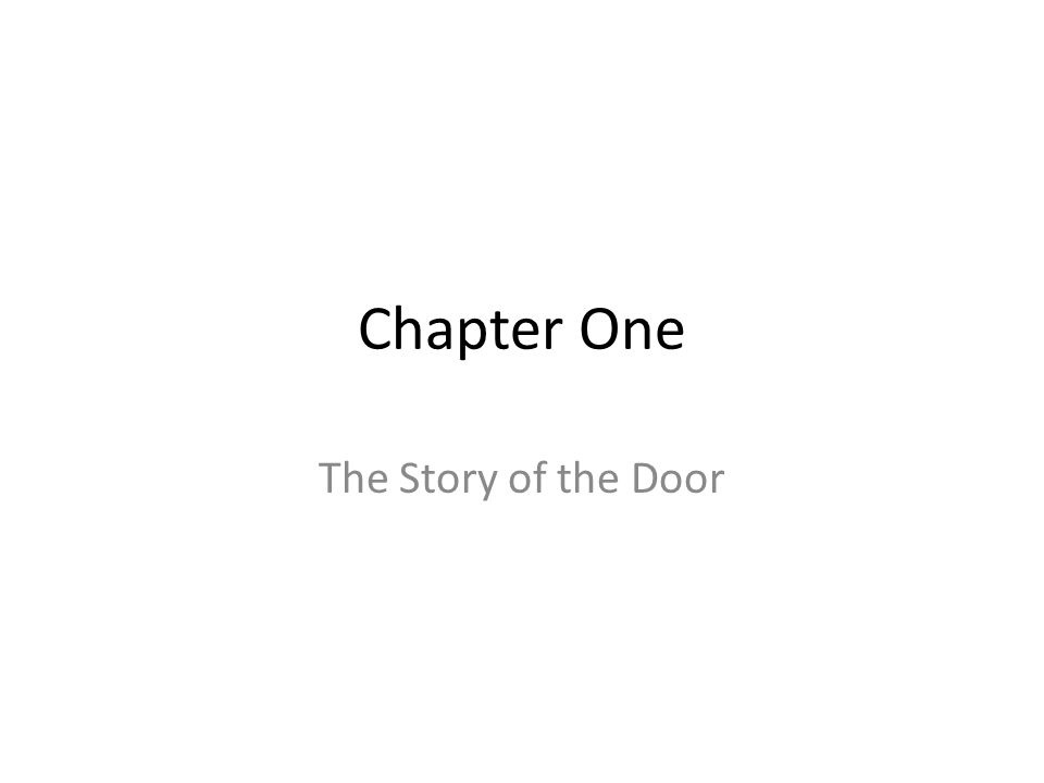 Chapter One The Story of the Door