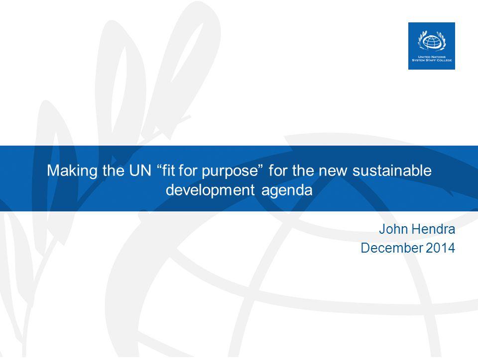 Post-2015 Development Agenda SDGs Vertical Siloed North-South MDGs Horizontal Integrated Universal