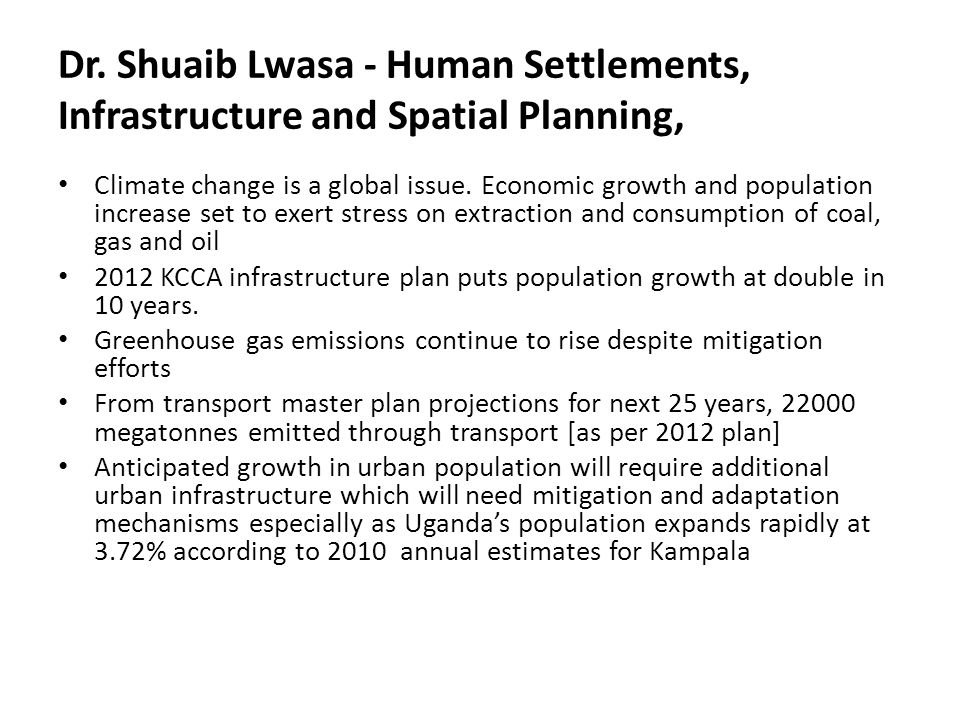Dr. Shuaib Lwasa - Human Settlements, Infrastructure and Spatial Planning, Climate change is a global issue. Economic growth and population increase s