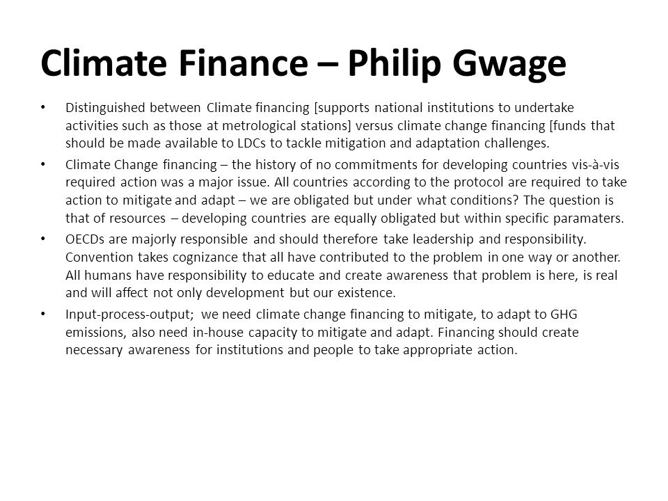 Climate Finance – Philip Gwage Distinguished between Climate financing [supports national institutions to undertake activities such as those at metrological stations] versus climate change financing [funds that should be made available to LDCs to tackle mitigation and adaptation challenges.