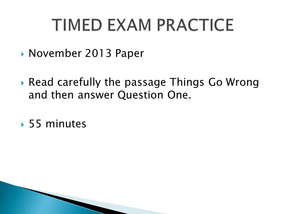  November 2013 Paper  Read carefully the passage Things Go Wrong and then answer Question One.  55 minutes