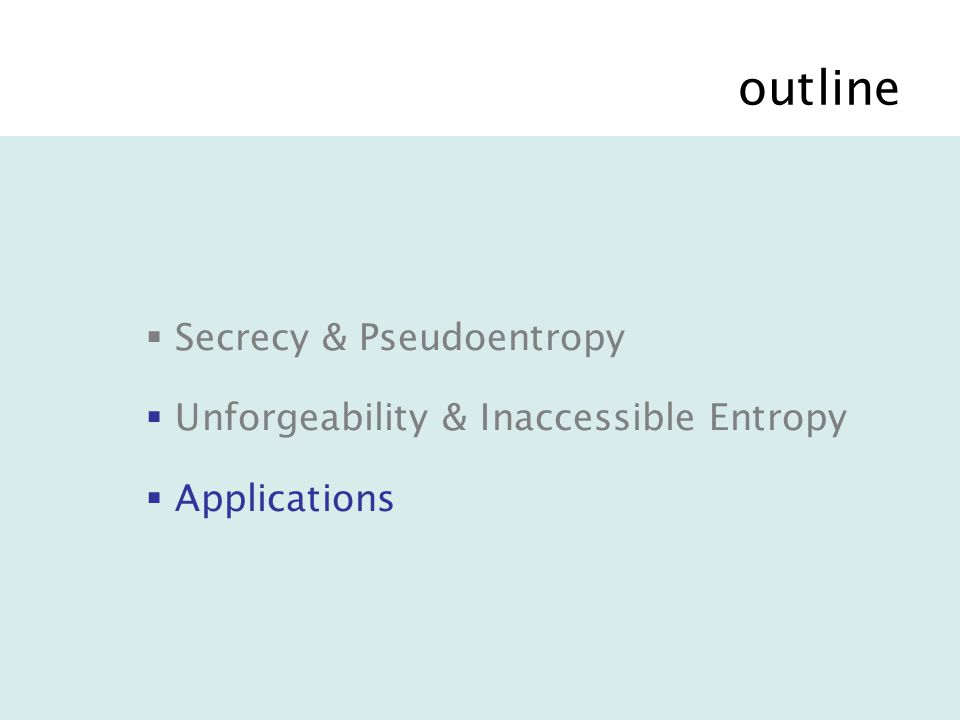 outline  Secrecy & Pseudoentropy  Unforgeability & Inaccessible Entropy  Applications