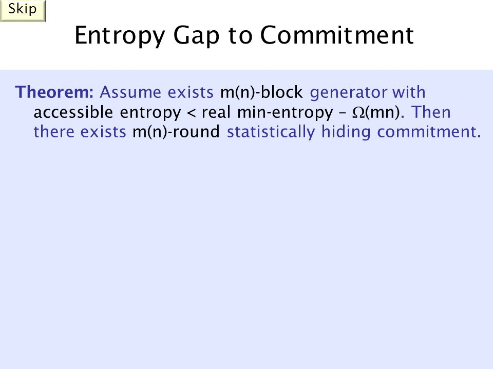 Entropy Gap to Commitment Theorem: Assume exists m(n)-block generator with accessible entropy < real min-entropy –  (mn).
