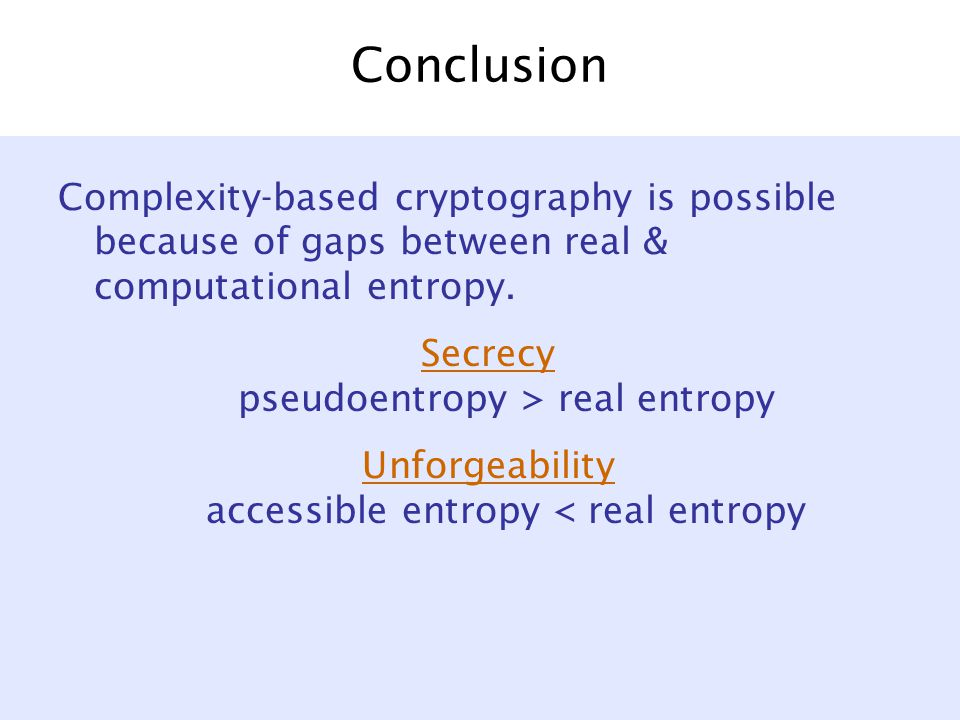 Conclusion Complexity-based cryptography is possible because of gaps between real & computational entropy.