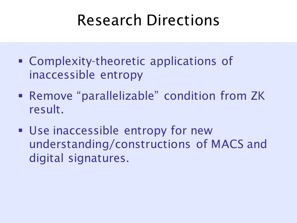 Research Directions  Complexity-theoretic applications of inaccessible entropy  Remove parallelizable condition from ZK result.